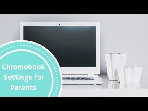 Chromebook Settings for Parents